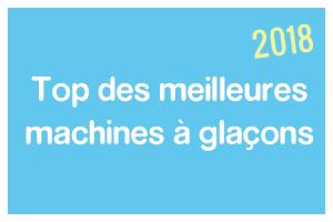 Classement meilleure machine à glaçons 2018